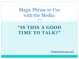 Magic Phrase to Use with the Media: Is This a Good Time to Talk?