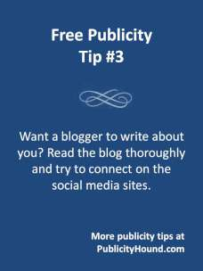 Free Publicity Tip 3: Want a blogger to write about you? Read the blog and connect on social media sites