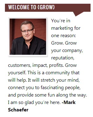 "Blogger Mark Schaefer's short ""Welcome to Grow"" message at his blog"
