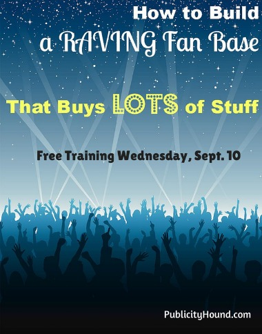 How to Build a Raving Fan Base Online That Buys Lots of Stuff, Free Training Wed Sept. 10