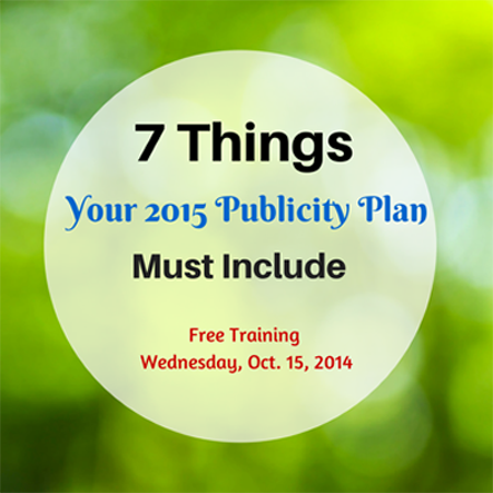 7 Things Your 2015 Publicity Plan Must Include Free Training Wednesday, Oct. 15, 2014