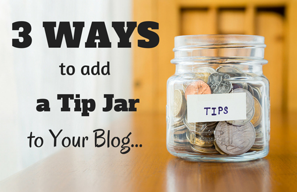 3 Ways to Add a Tip Jar to Your Blog