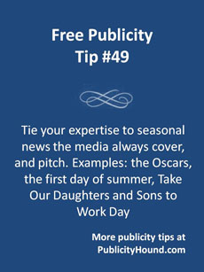 Free Publicity Tip 49--Tie into seasonal news