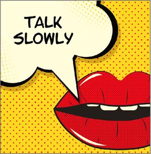 "talk bubble: ""Talk Slowly"""